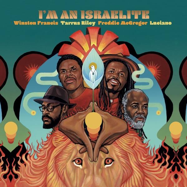 Winston Francis, Tarrus Riley, Freddie McGregor & Luciano - I'm An Israelite (2019) Single
