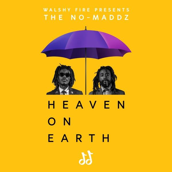 Walshy Fire presents: The No-Maddz - Heaven On Earth (2019) Album