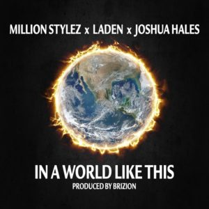 Million Stylez x Laden x Joshua Hales - In A World Like This (2019) Single
