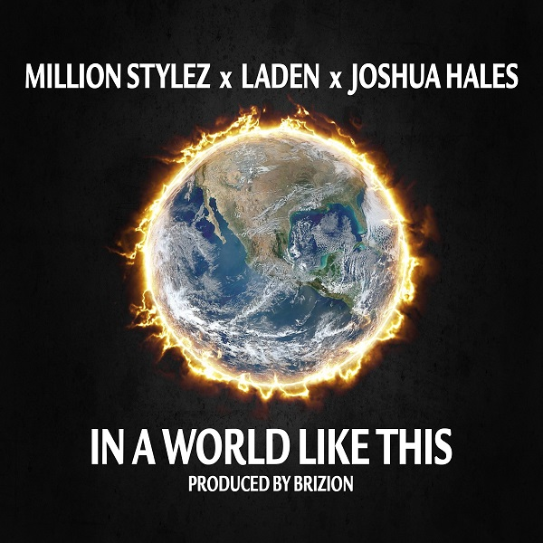 Million Stylez x Laden x Joshua Hales - In A World Like This (2019) Single