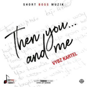 Vybz Kartel - Then You... And Me (2019) Single