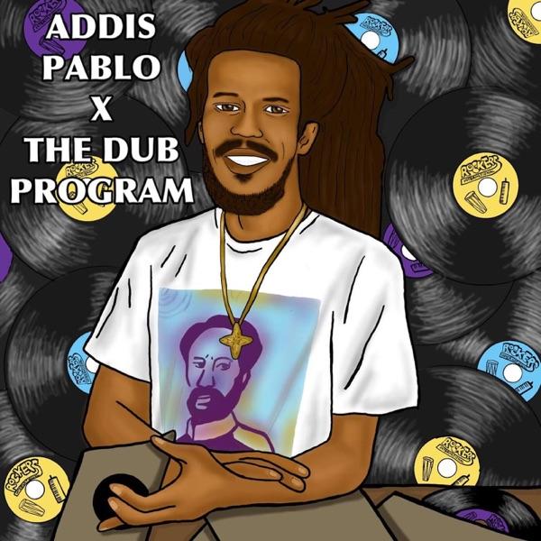 Addis Pablo - The Dub Program (2019) EP