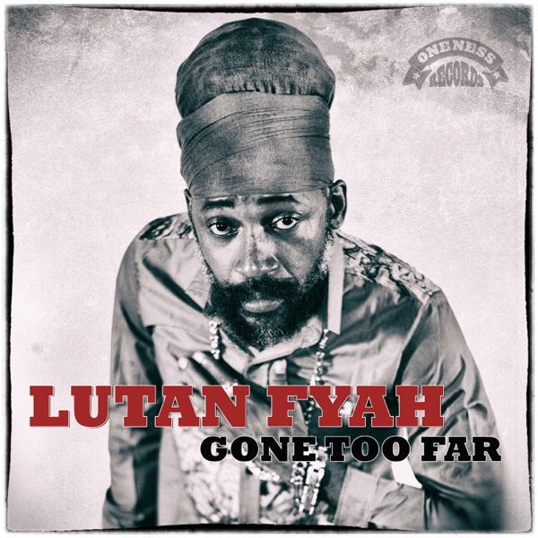 Lutan Fyah - Gone Too Far (2019) Single