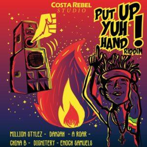 Put Up Yuh Hand Riddim [Costa Rebel Studio] (2020)
