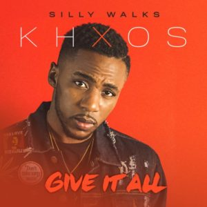 Khxos x Silly Walks - Give it All (2019) Single