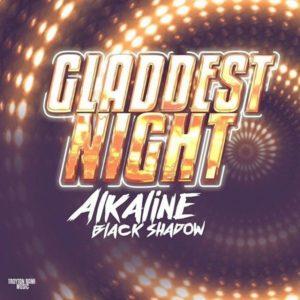 Alkaline x Black Shadow - Gladdest Night (2020) Single