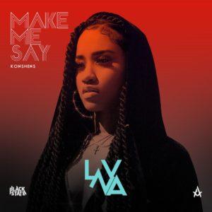LVNA, Konshens & Anju Blaxx - Make Me Say (2020) Single