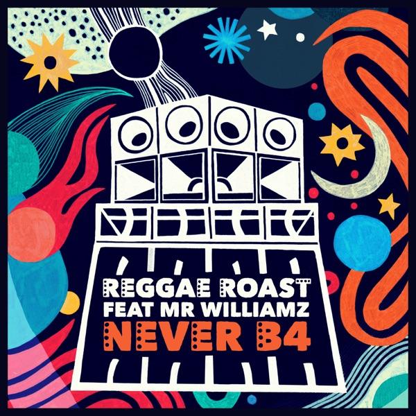 Reggae Roast x Mr. Williamz - Never B4 (2020) Single