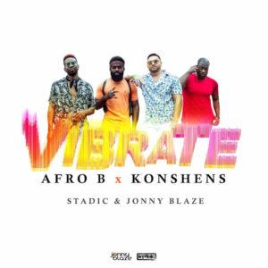 Afro B x Konshens feat. Stadic x Jonny Blaze - Vibrate (2020) Single