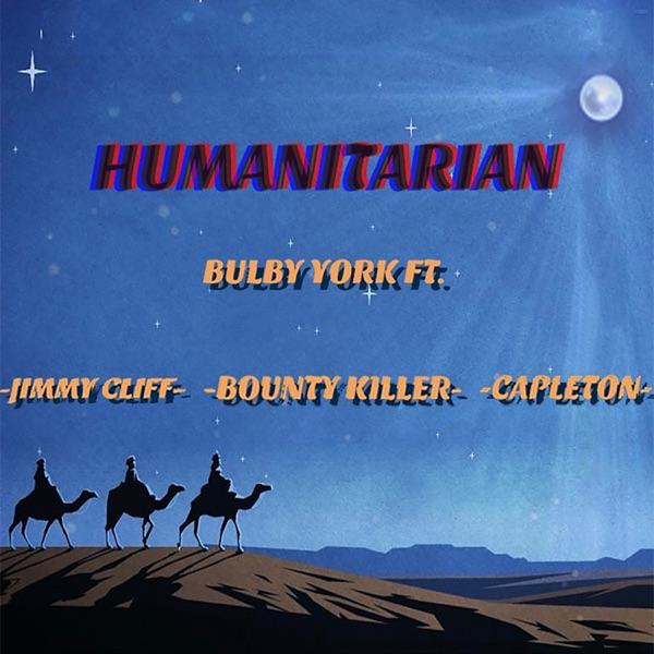 Bulby York feat. Jimmy Cliff, Bounty Killer & Capleton - Humanitarian (2020) Single