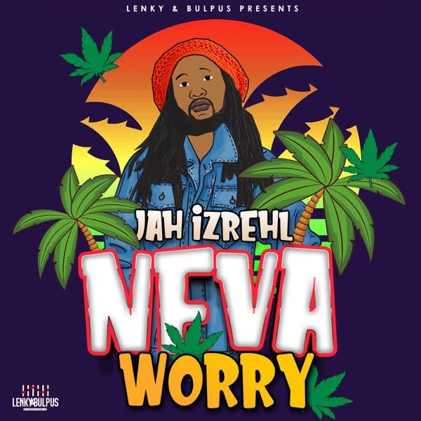 Jah Izrehl - Neva Worry (2020) Single