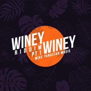 Winey Winey Riddim Pt.1 [Mike Yangstar Music] (2020)