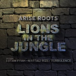 Arise Roots feat. Lutan Fyah, Nattali Rize & Turbulence - Lions in the Jungle (2020) Single
