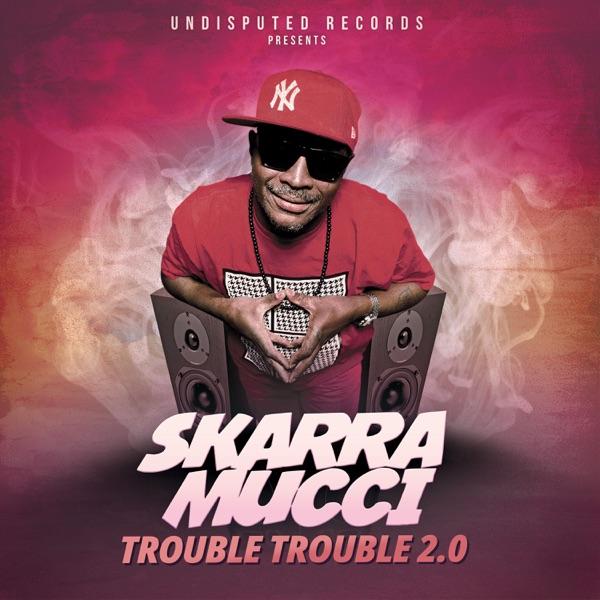 Skarra Mucci - Trouble Trouble 2.0 (2020) Single