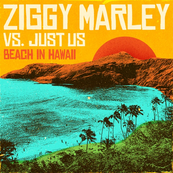 Ziggy Marley vs. Just Us - Beach In Hawaii (2020) Single