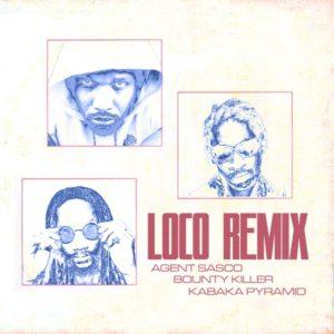 Agent Sasco x Kabaka Pyramid x Bounty Killer - Loco (2020) Remix