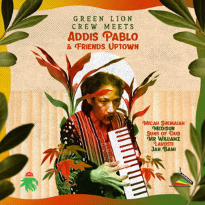 Green Lion Crew meets Addis Pablo & Friends Uptown (2021) Album