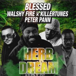 Walshy Fire x Blessed x Peter Pann x Killertunes - Herb Dream (2021) Remix