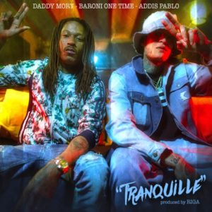 Daddy Mory x Baroni One Time x Addis Pablo - Tranquille (2021) Single