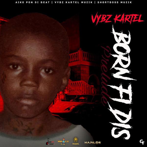 Vybz Kartel - Born Fi Dis (Prelude) (2021) Album