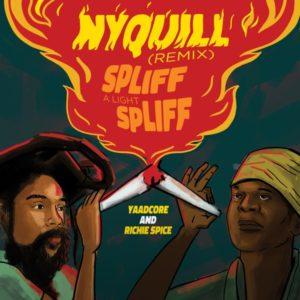 Yaadcore x Richie Spice - Nyquill (Spliff A Light Spliff) (Remix) (2021) Single