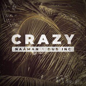 Naâman x Dub Inc - Crazy (2021) Single